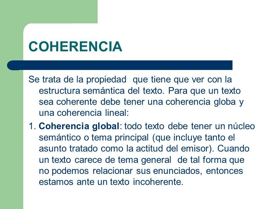 COHERENCIA COHERENCIA LINEAL: el tema general se ramifica en temas secundarios que están enlazados entre sí y que aquieren valor dentro del conjunto textual.