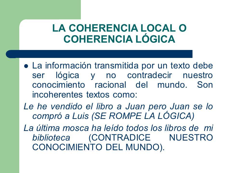 LA COHERENCIA LOCAL O COHERENCIA LÓGICA La información transmitida por un texto debe ser lógica y no contradecir nuestro conocimiento racional del mun