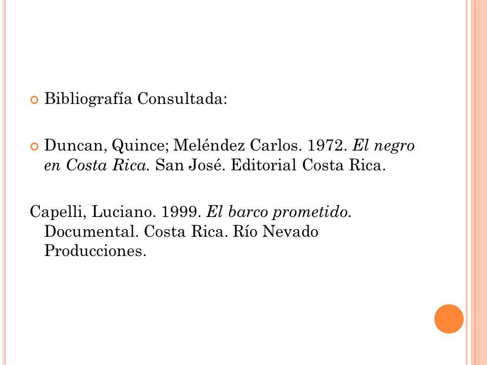 Bibliografía Consultada: Duncan, Quince; Meléndez Carlos. 1972. El negro en Costa Rica. San José. Editorial Costa Rica. Capelli, Luciano. 1999. El bar