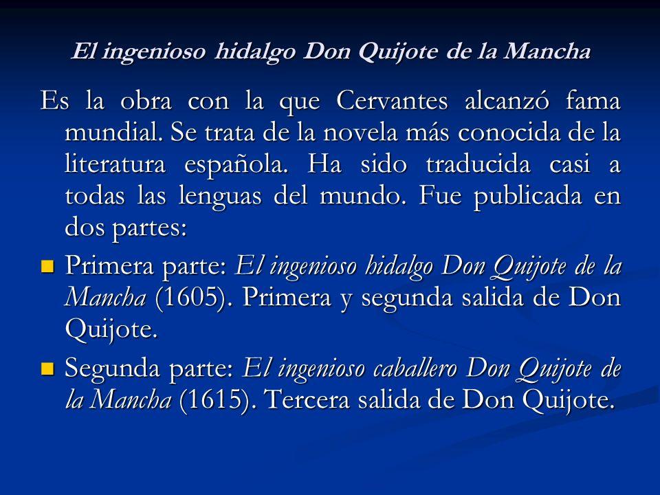 El ingenioso hidalgo Don Quijote de la Mancha Es la obra con la que Cervantes alcanzó fama mundial.