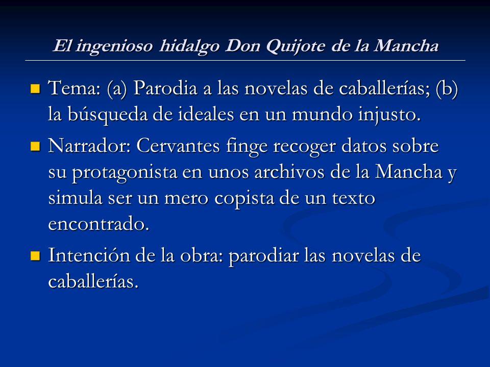 El ingenioso hidalgo Don Quijote de la Mancha Tema: (a) Parodia a las novelas de caballerías; (b) la búsqueda de ideales en un mundo injusto.