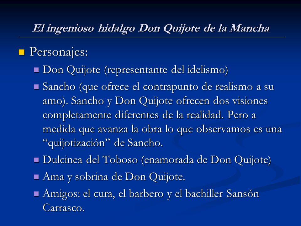 El ingenioso hidalgo Don Quijote de la Mancha Personajes: Personajes: Don Quijote (representante del idelismo) Don Quijote (representante del idelismo) Sancho (que ofrece el contrapunto de realismo a su amo).