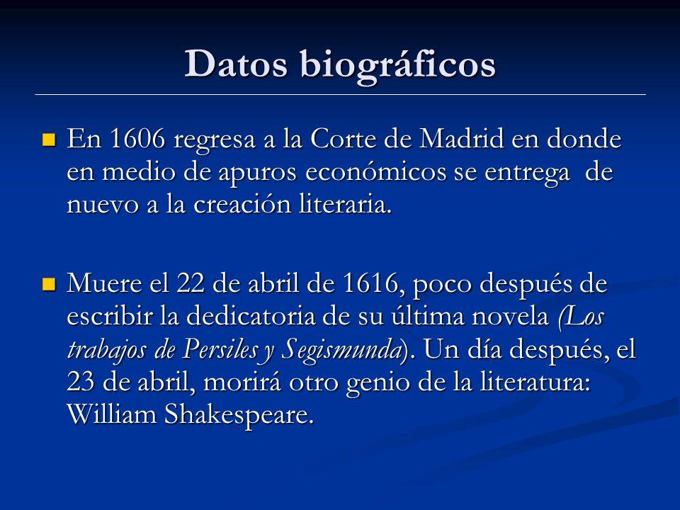 Datos biográficos En 1606 regresa a la Corte de Madrid en donde en medio de apuros económicos se entrega de nuevo a la creación literaria.