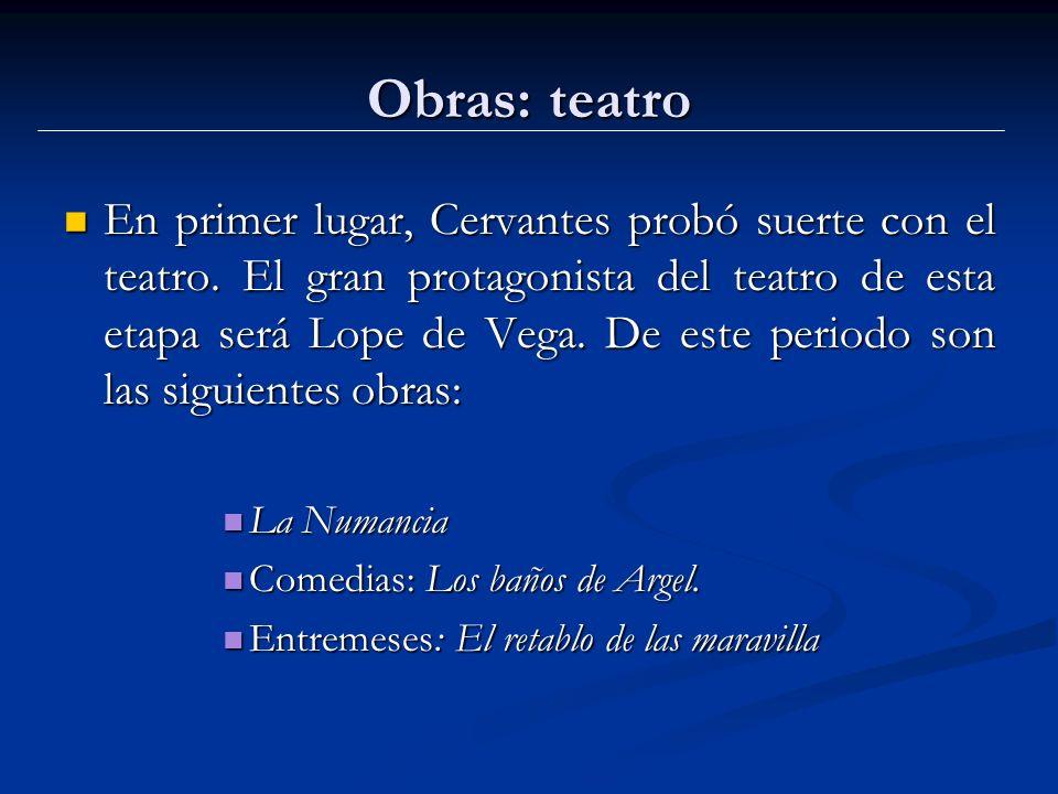 Obras: teatro En primer lugar, Cervantes probó suerte con el teatro.