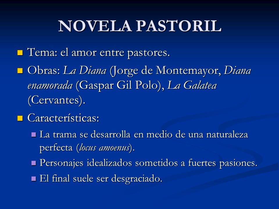 NOVELA PASTORIL Tema: el amor entre pastores. Tema: el amor entre pastores. Obras: La Diana (Jorge de Montemayor, Diana enamorada (Gaspar Gil Polo), L