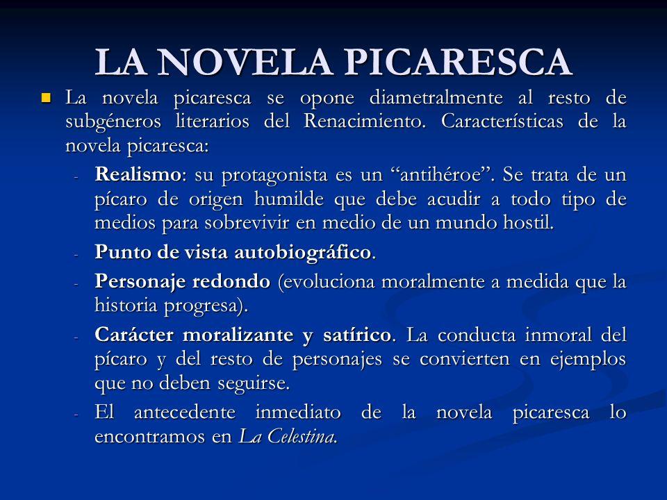 LA NOVELA PICARESCA La novela picaresca se opone diametralmente al resto de subgéneros literarios del Renacimiento. Características de la novela picar