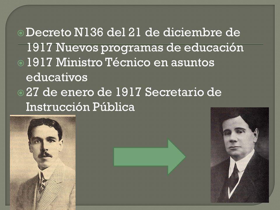 Decreto N136 del 21 de diciembre de 1917 Nuevos programas de educación 1917 Ministro Técnico en asuntos educativos 27 de enero de 1917 Secretario de Instrucción Pública
