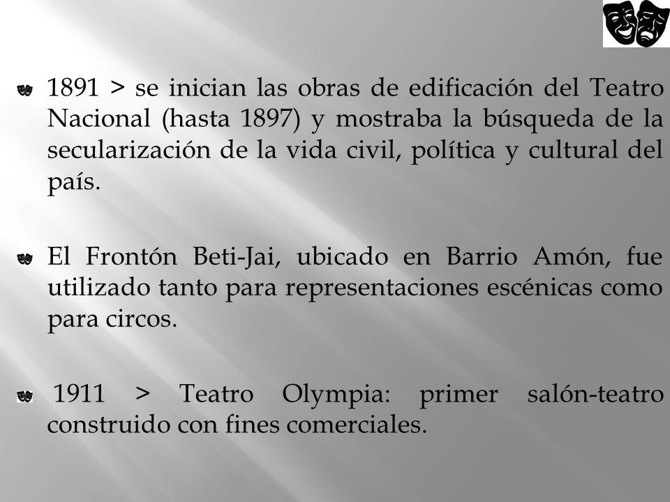 1891 > se inician las obras de edificación del Teatro Nacional (hasta 1897) y mostraba la búsqueda de la secularización de la vida civil, política y c
