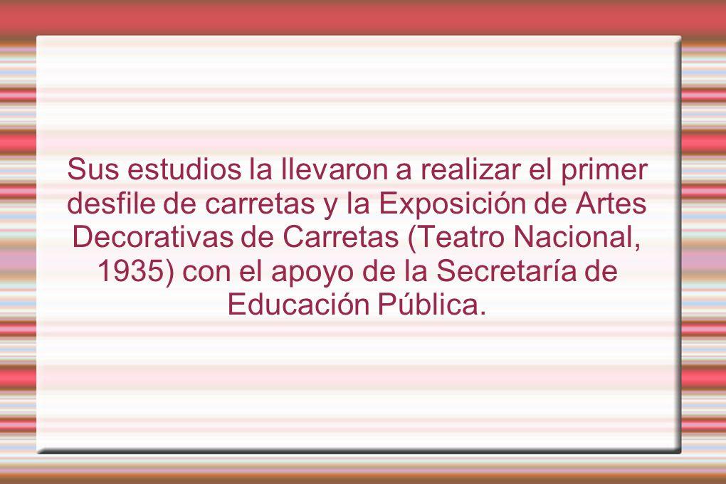 Sus estudios la llevaron a realizar el primer desfile de carretas y la Exposición de Artes Decorativas de Carretas (Teatro Nacional, 1935) con el apoy