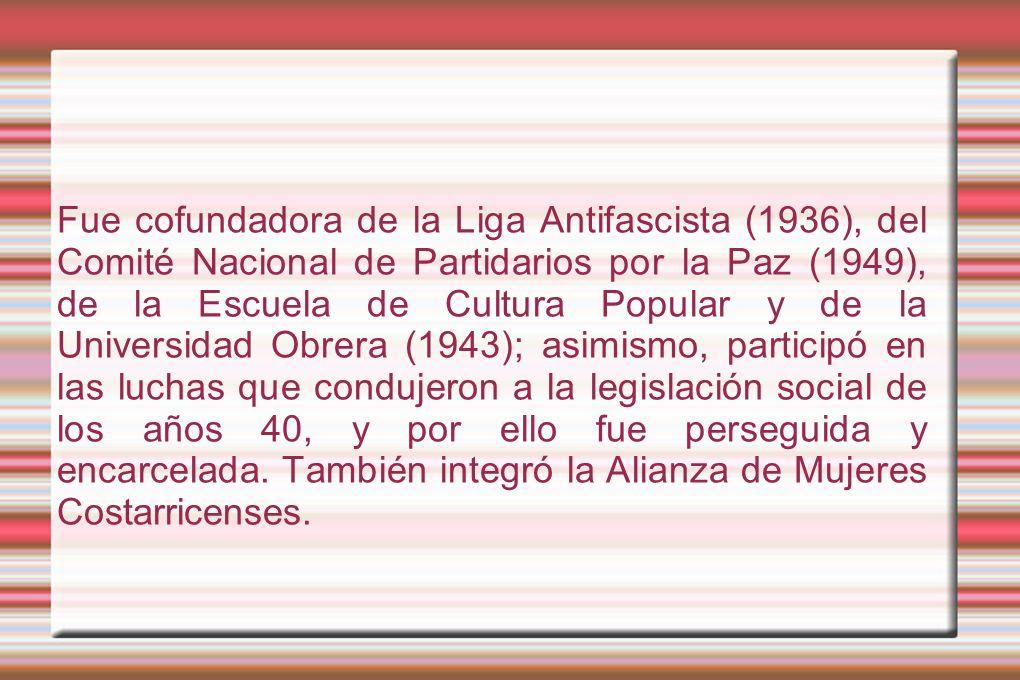 Fue cofundadora de la Liga Antifascista (1936), del Comité Nacional de Partidarios por la Paz (1949), de la Escuela de Cultura Popular y de la Univers