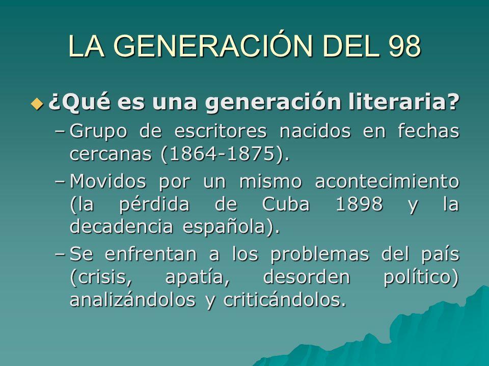 CARACTERÍSTICAS LITERARIAS DE LA GENERACIÓN DEL 98 La literatura se comprende como una forma de enfrentarse a la realidad (no buscan la evasión, como les sucede a los modernistas).