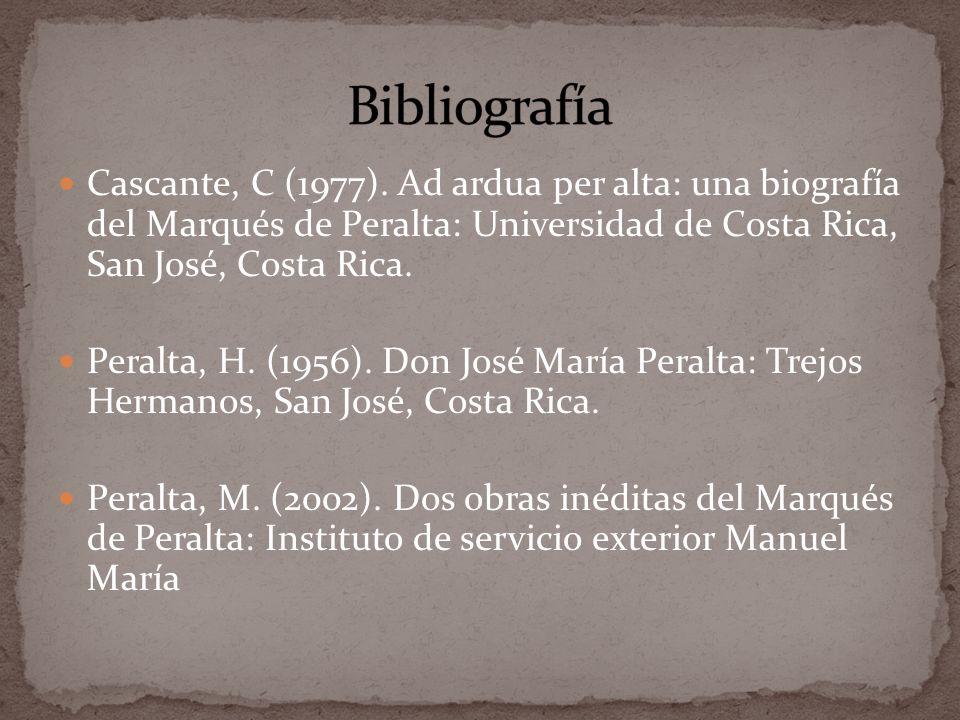 Cascante, C (1977). Ad ardua per alta: una biografía del Marqués de Peralta: Universidad de Costa Rica, San José, Costa Rica. Peralta, H. (1956). Don