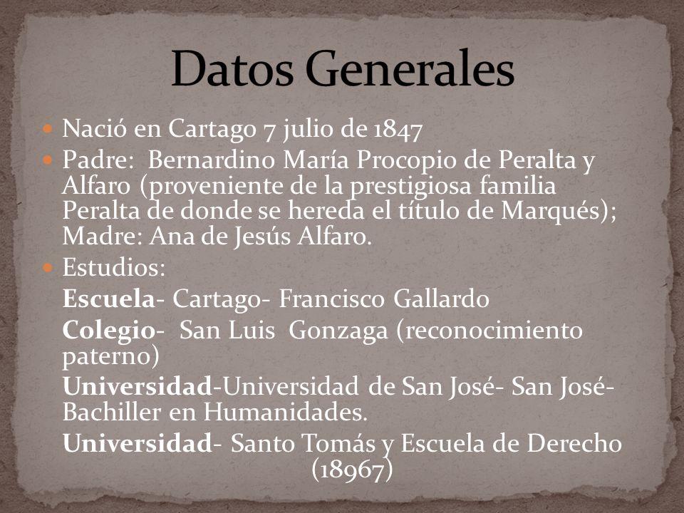 Nació en Cartago 7 julio de 1847 Padre: Bernardino María Procopio de Peralta y Alfaro (proveniente de la prestigiosa familia Peralta de donde se hered