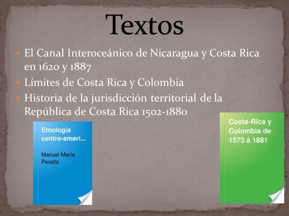 El Canal Interoceánico de Nicaragua y Costa Rica en 1620 y 1887 Límites de Costa Rica y Colombia Historia de la jurisdicción territorial de la Repúbli