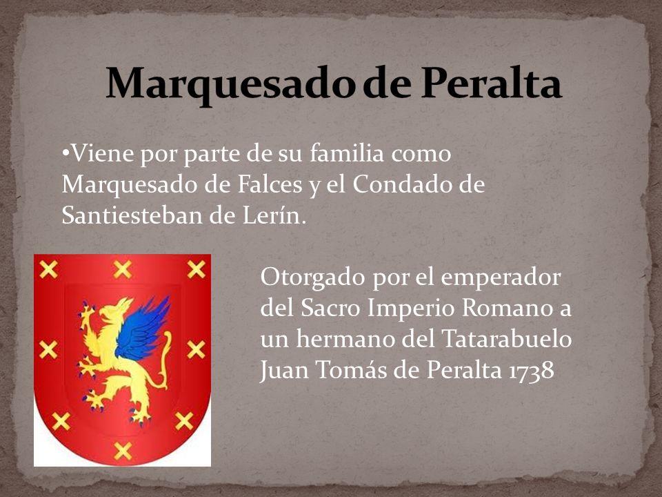 Viene por parte de su familia como Marquesado de Falces y el Condado de Santiesteban de Lerín. Otorgado por el emperador del Sacro Imperio Romano a un