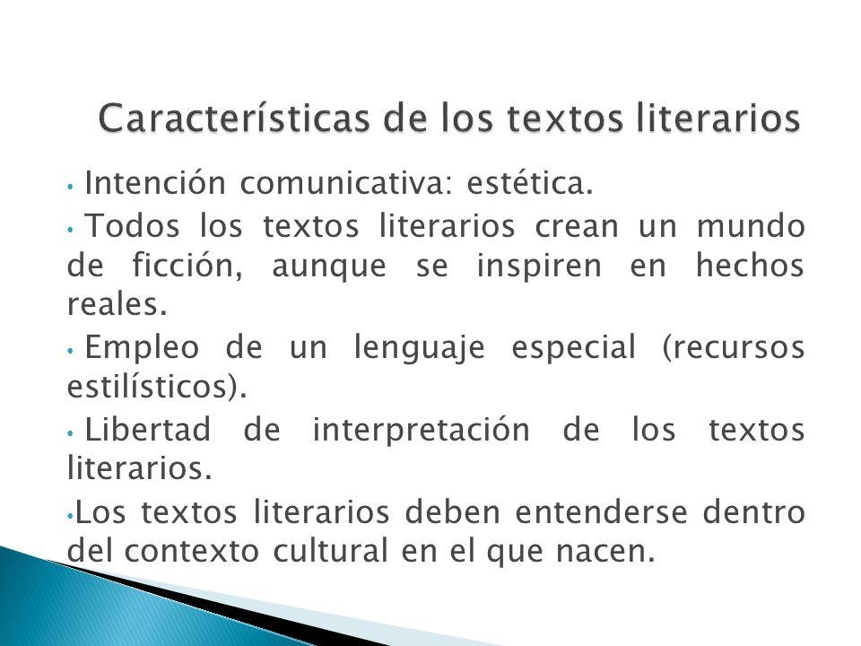 Características de los textos literarios Intención comunicativa: estética. Todos los textos literarios crean un mundo de ficción, aunque se inspiren e