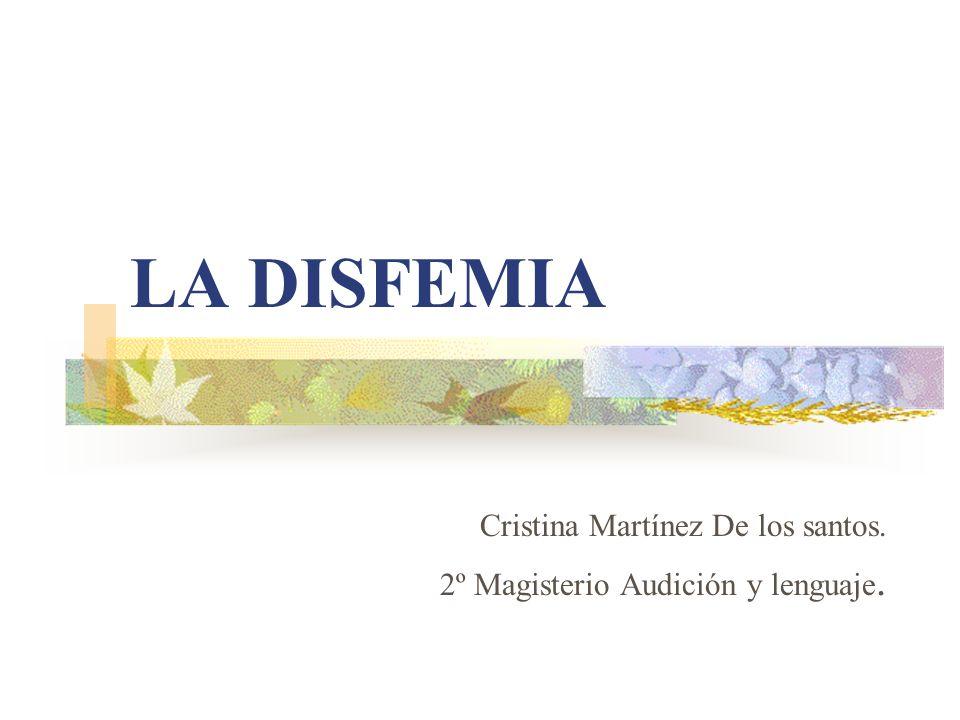 LA DISFEMIA Cristina Martínez De los santos. 2º Magisterio Audición y lenguaje.