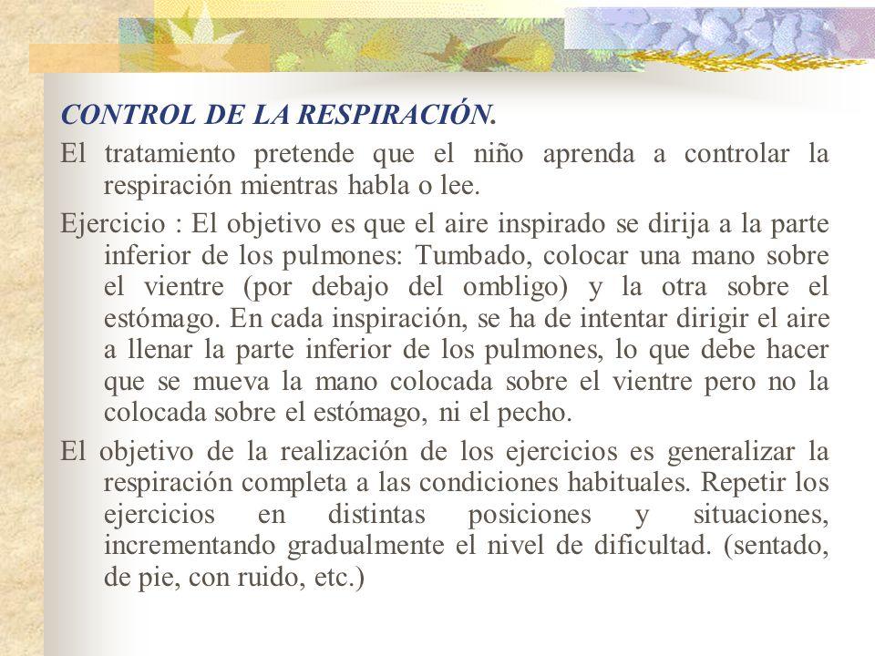 CONTROL DE LA RESPIRACIÓN. El tratamiento pretende que el niño aprenda a controlar la respiración mientras habla o lee. Ejercicio : El objetivo es que
