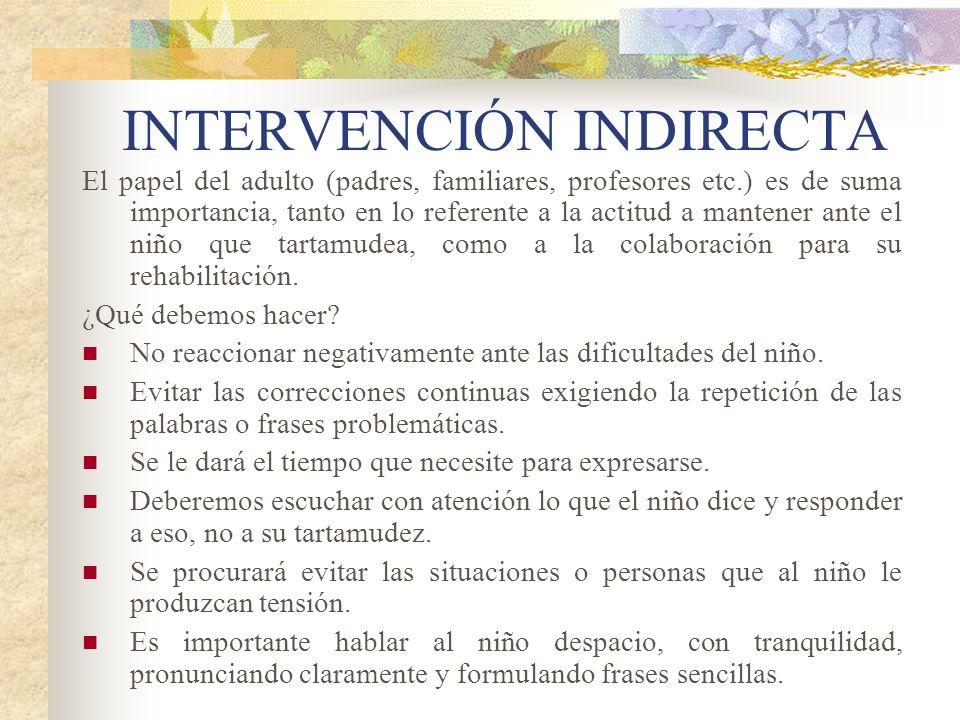 INTERVENCIÓN INDIRECTA El papel del adulto (padres, familiares, profesores etc.) es de suma importancia, tanto en lo referente a la actitud a mantener