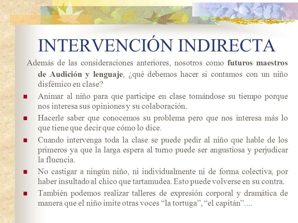INTERVENCIÓN INDIRECTA Además de las consideraciones anteriores, nosotros como futuros maestros de Audición y lenguaje, ¿qué debemos hacer si contamos