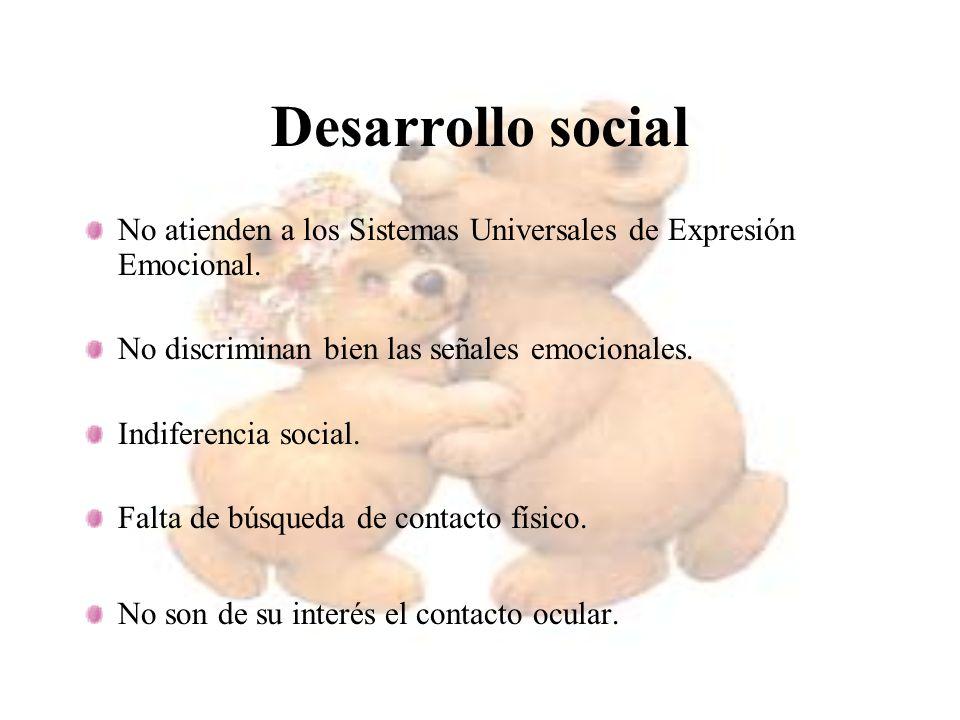 Desarrollo social No atienden a los Sistemas Universales de Expresión Emocional. No discriminan bien las señales emocionales. Indiferencia social. Fal