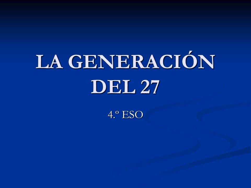 LA GENERACIÓN DEL 27 4.º ESO