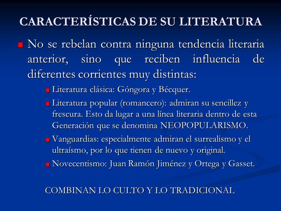 CARACTERÍSTICAS DE SU LITERATURA No se rebelan contra ninguna tendencia literaria anterior, sino que reciben influencia de diferentes corrientes muy d