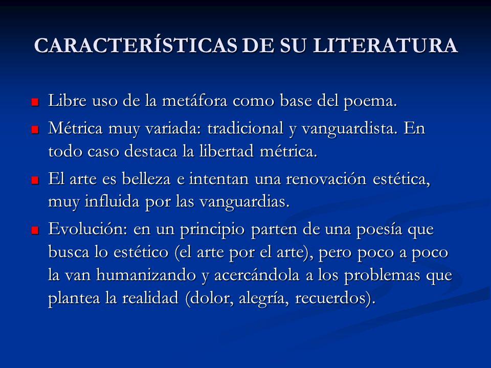 CARACTERÍSTICAS DE SU LITERATURA Libre uso de la metáfora como base del poema. Métrica muy variada: tradicional y vanguardista. En todo caso destaca l