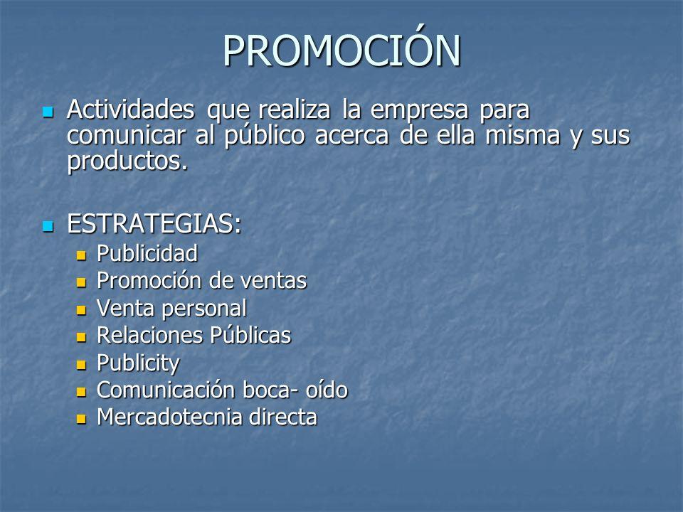 PROMOCIÓN Actividades que realiza la empresa para comunicar al público acerca de ella misma y sus productos. Actividades que realiza la empresa para c