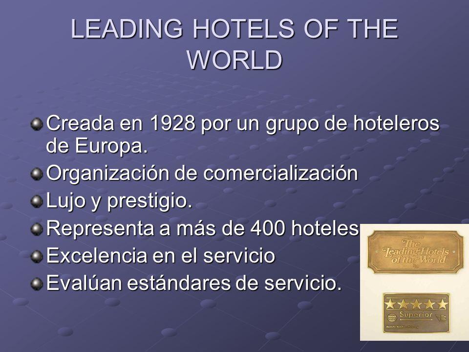 LEADING HOTELS OF THE WORLD Creada en 1928 por un grupo de hoteleros de Europa. Organización de comercialización Lujo y prestigio. Representa a más de