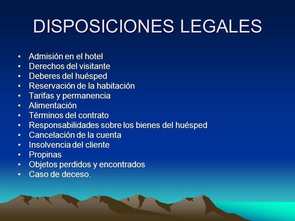 DISPOSICIONES LEGALES Admisión en el hotel Derechos del visitante Deberes del huésped Reservación de la habitación Tarifas y permanencia Alimentación