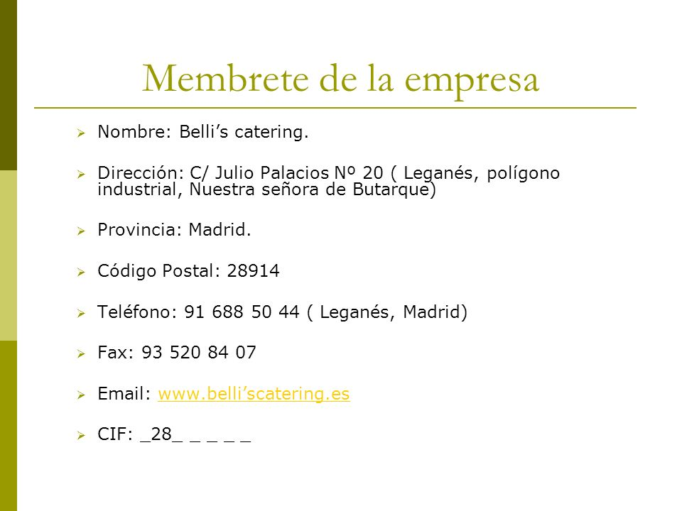 Membrete de la empresa Nombre: Bellis catering. Dirección: C/ Julio Palacios Nº 20 ( Leganés, polígono industrial, Nuestra señora de Butarque) Provinc
