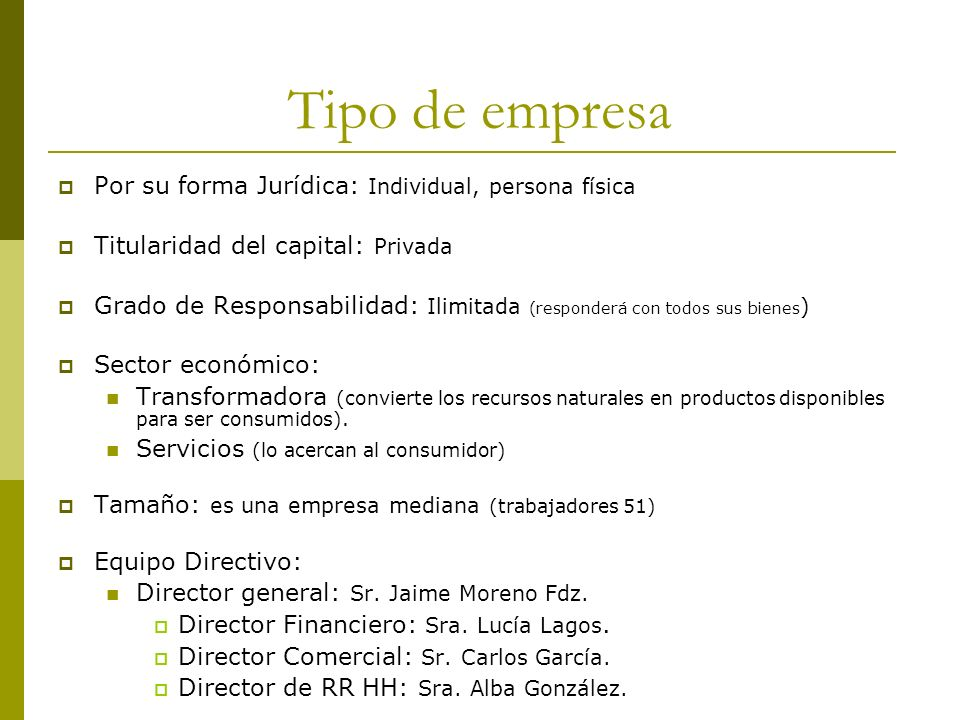 Tipo de empresa Por su forma Jurídica: Individual, persona física Titularidad del capital: Privada Grado de Responsabilidad: Ilimitada (responderá con