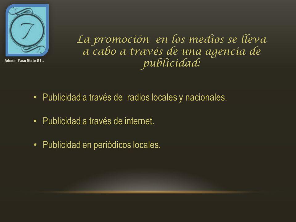 Admón. Paco Merte S.L. La promoción en los medios se lleva a cabo a través de una agencia de publicidad: Publicidad a través de radios locales y nacio