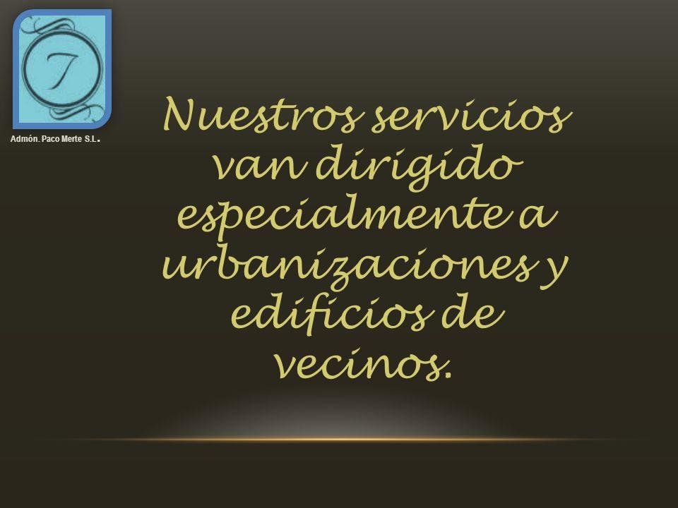 Nuestros servicios van dirigido especialmente a urbanizaciones y edificios de vecinos. Admón. Paco Merte S.L.