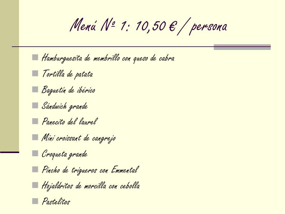 Menú Nº 1: 10,50 / persona Hamburguesita de membrillo con queso de cabra Tortilla de patata Baguetín de ibérico Sándwich grande Panecito del laurel Mi