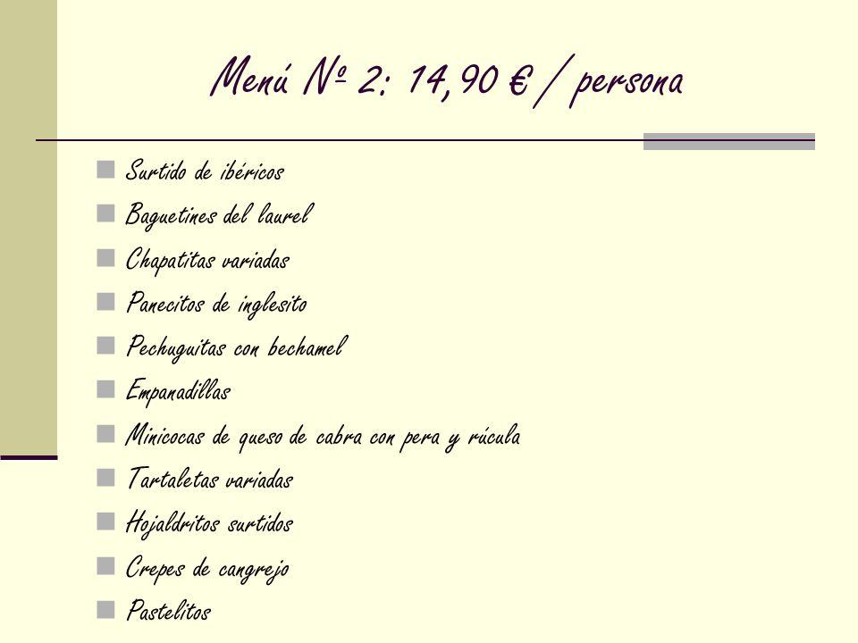 Menú Nº 2: 14,90 / persona Surtido de ibéricos Baguetines del laurel Chapatitas variadas Panecitos de inglesito Pechuguitas con bechamel Empanadillas
