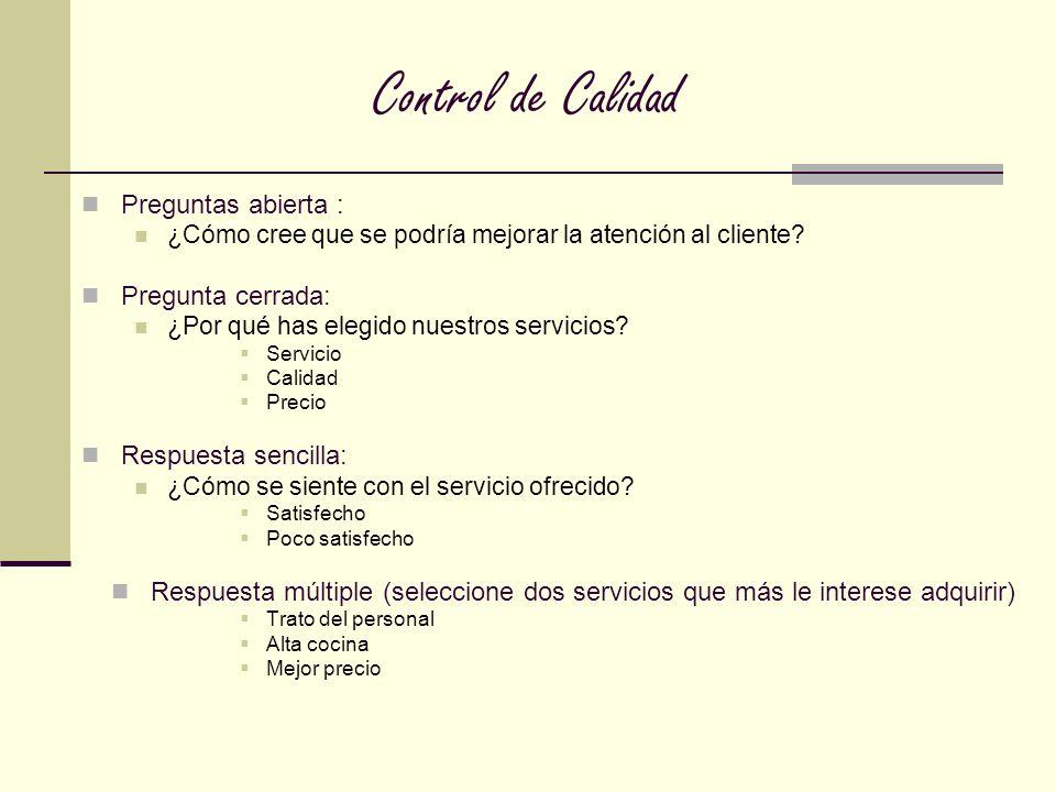 Control de Calidad Preguntas abierta : ¿Cómo cree que se podría mejorar la atención al cliente? Pregunta cerrada: ¿Por qué has elegido nuestros servic