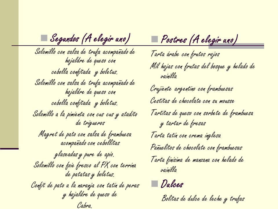 Segundos (A elegir uno) Solomillo con salsa de trufa acompañado de hojaldre de queso con cebolla confitada y boletus. Solomillo con salsa de trufa aco
