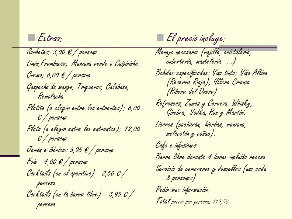 Extras: Sorbetes: 3,00 / persona Limón,Frambuesa, Manzana verde o Caipirinha Crema: 6,00 / persona Gazpacho de mango, Trigueros, Calabaza, Remolacha P