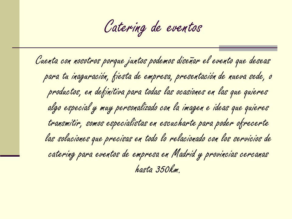 Catering de eventos Cuenta con nosotros porque juntos podemos diseñar el evento que deseas para tu inaguración, fiesta de empresa, presentación de nue