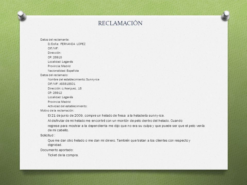 RECLAMACIÓN Datos del reclamante: D/Doña: FERNANDA LOPEZ CIF/NIF: Dirección: CP: 28915 Localidad: Leganés Provincia: Madrid Nacionalidad: Española Dat