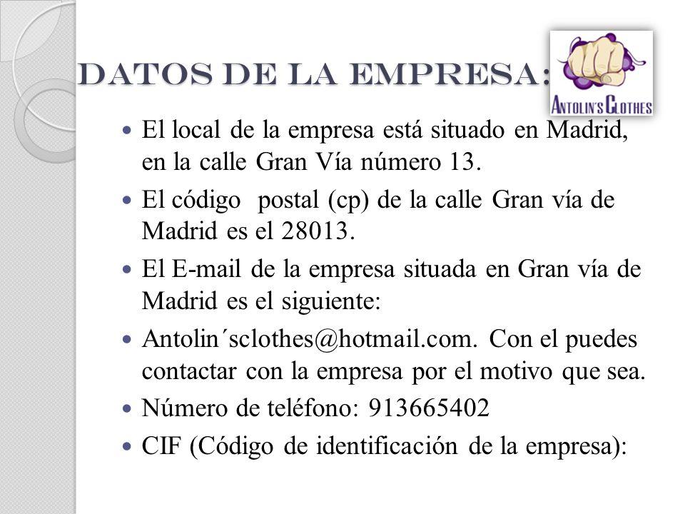 Datos de la empresa: Datos de la empresa: El local de la empresa está situado en Madrid, en la calle Gran Vía número 13. El código postal (cp) de la c