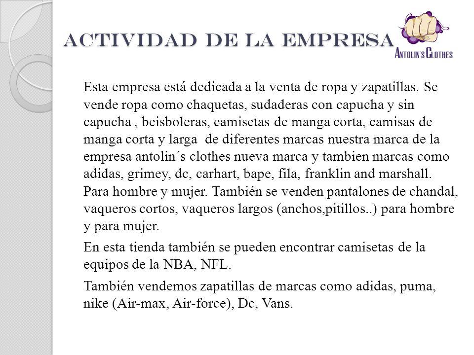 ACTIVIDAD DE LA EMPRESA: Esta empresa está dedicada a la venta de ropa y zapatillas. Se vende ropa como chaquetas, sudaderas con capucha y sin capucha