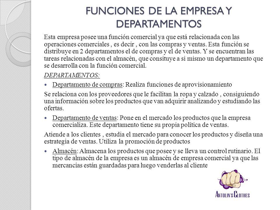FUNCIONES DE LA EMPRESA Y DEPARTAMENTOS Esta empresa posee una función comercial ya que está relacionada con las operaciones comerciales, es decir, co