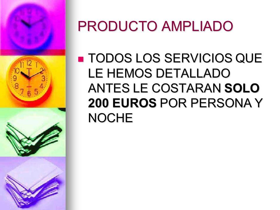 PRODUCTO AMPLIADO TODOS LOS SERVICIOS QUE LE HEMOS DETALLADO ANTES LE COSTARAN SOLO 200 EUROS POR PERSONA Y NOCHE TODOS LOS SERVICIOS QUE LE HEMOS DET