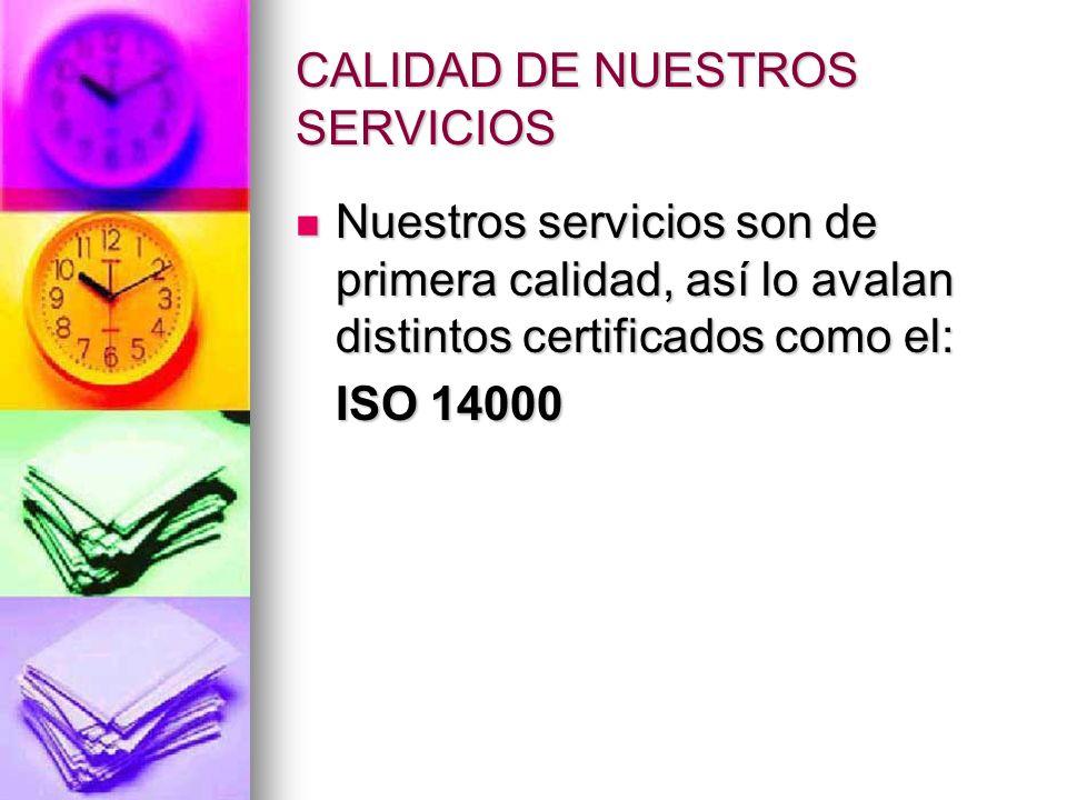CALIDAD DE NUESTROS SERVICIOS Nuestros servicios son de primera calidad, así lo avalan distintos certificados como el: Nuestros servicios son de prime