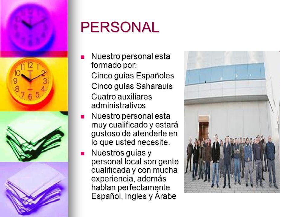 PERSONAL Nuestro personal esta formado por: Nuestro personal esta formado por: Cinco guías Españoles Cinco guías Saharauis Cuatro auxiliares administr