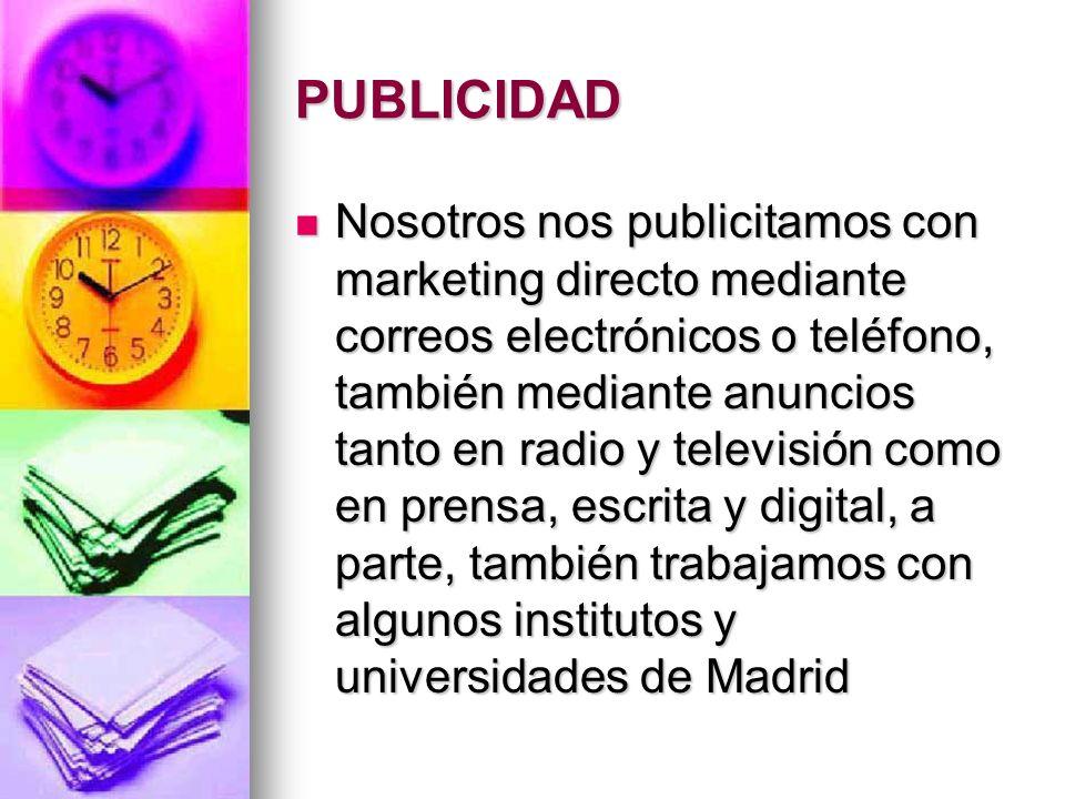 PUBLICIDAD Nosotros nos publicitamos con marketing directo mediante correos electrónicos o teléfono, también mediante anuncios tanto en radio y televi