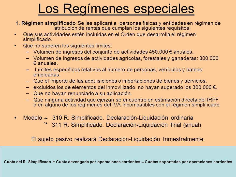 Los Regímenes especiales 1. Régimen simplificado : Se les aplicará a personas físicas y entidades en régimen de atribución de rentas que cumplan los s